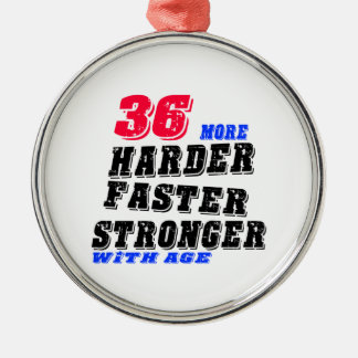 36 More Harder Faster Stronger With Age Metal Ornament