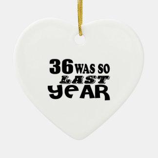 36 So Was So Last Year Birthday Designs Ceramic Ornament