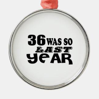 36 So Was So Last Year Birthday Designs Metal Ornament
