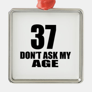 37 Do Not Ask My Age Birthday Designs Metal Ornament