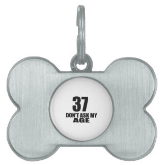37 Do Not Ask My Age Birthday Designs Pet Name Tag