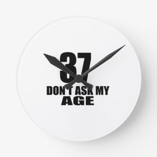 37 Do Not Ask My Age Birthday Designs Round Clock