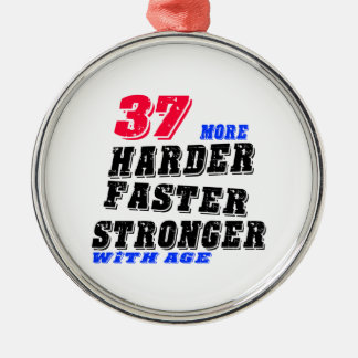 37 More Harder Faster Stronger With Age Metal Ornament