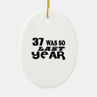 37 So Was So Last Year Birthday Designs Ceramic Ornament