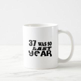 37 So Was So Last Year Birthday Designs Coffee Mug