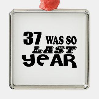 37 So Was So Last Year Birthday Designs Metal Ornament