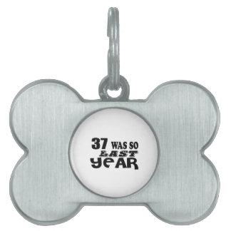 37 So Was So Last Year Birthday Designs Pet ID Tag