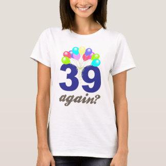 39 Again? Birthday Gifts / Souvenirs T-Shirt