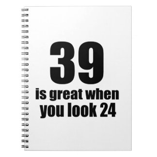 39 Is Great When You Look Birthday Notebook