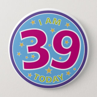 39th Birthday Badge 4 Inch Round Button
