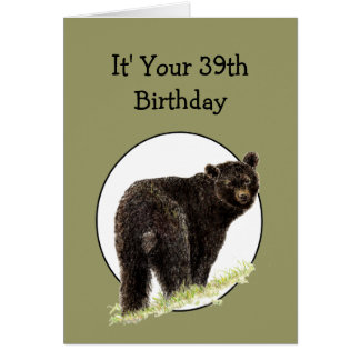39th Birthday Fun Black Bear - Grin and Bear it Card
