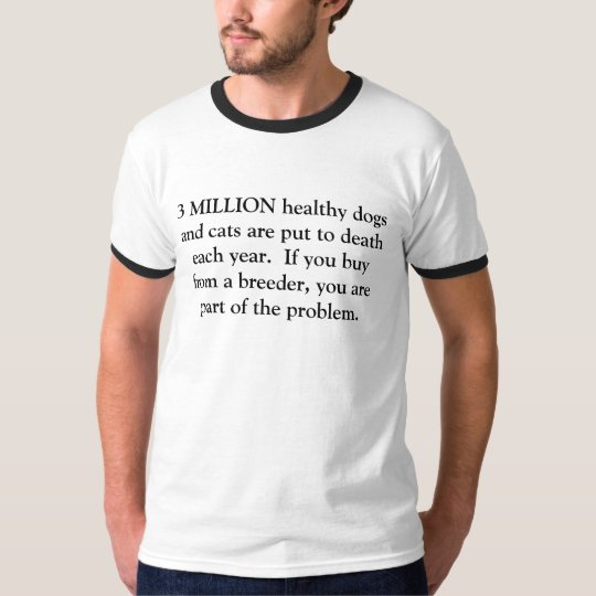 3 MILLION healthy dogs and cats are put to deat... T-Shirt