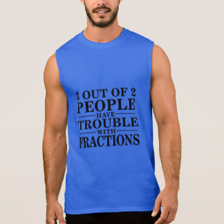 3 out of 2 people have trouble with fractions sleeveless shirt