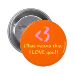 <3, (That means that I LOVE you!) Button