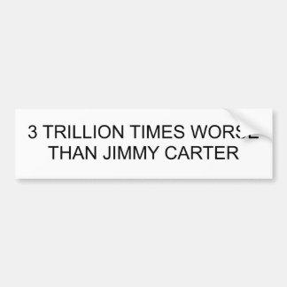3 TRILLION TIMES WORSE THAN JIMMY CARTER BUMPER STICKER