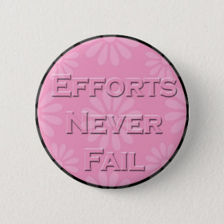 3 Word Quote-Efforts Never Fail- Button