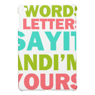 3 Words 8 Letters Say it And I'm Yours Cover For The iPad Mini
