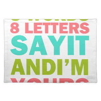 3 Words 8 Letters Say it And I'm Yours Placemat