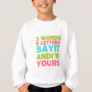 3 Words 8 Letters Say it And I'm Yours Sweatshirt