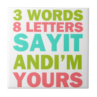 3 Words 8 Letters Say it And I'm Yours Tile