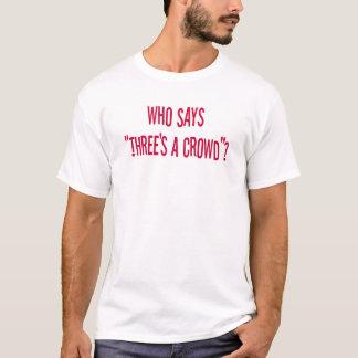 3's a crowd T-Shirt