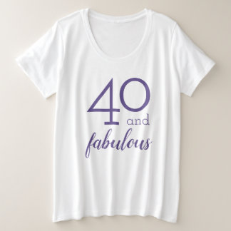 40 and Fabulous Fortieth Birthday Plus Size T-Shirt