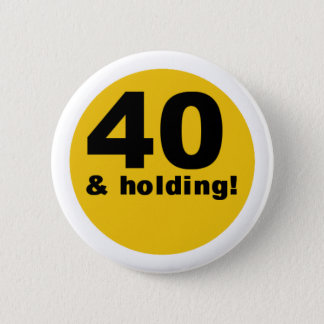 40 and Holding 2 Inch Round Button
