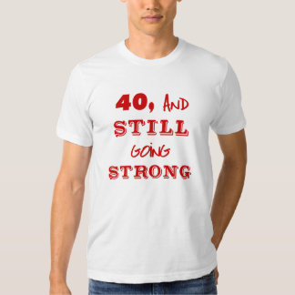 40 And Still Going Strong T-Shirt