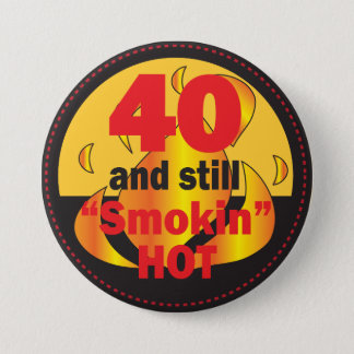 40 and Still Smokin Hot | 40th Birthday 3 Inch Round Button
