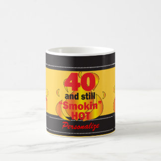 40 and Still Smokin Hot | 40th Birthday Coffee Mug