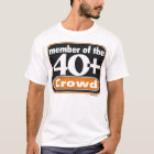 40+ Crowd Wear - Large front Small back T-Shirt