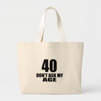 40 Do Not Ask My Age Birthday Designs Large Tote Bag