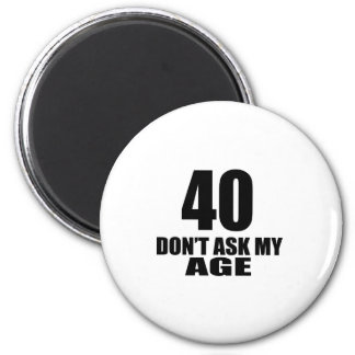 40 Do Not Ask My Age Birthday Designs Magnet
