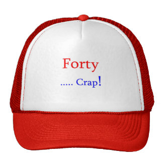 40  Forty ... Crap! Hat