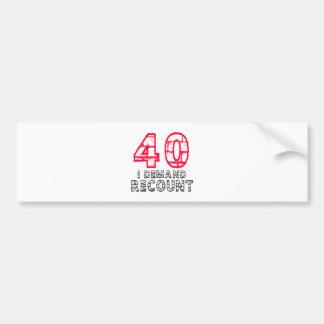 40 I Demand Recount Birthday Designs Bumper Sticker
