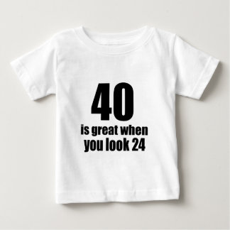 40 Is Great When You Look Birthday Baby T-Shirt