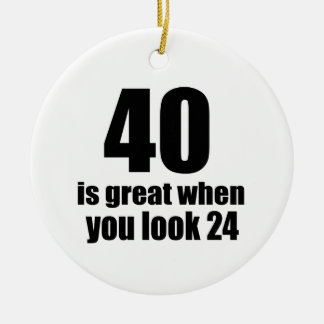 40 Is Great When You Look Birthday Ceramic Ornament