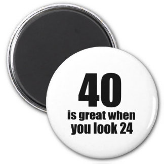 40 Is Great When You Look Birthday Magnet