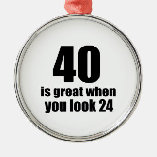 40 Is Great When You Look Birthday Metal Ornament
