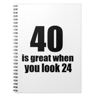 40 Is Great When You Look Birthday Notebook