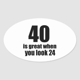 40 Is Great When You Look Birthday Oval Sticker