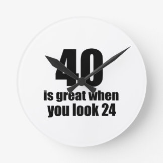 40 Is Great When You Look Birthday Round Clock