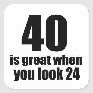 40 Is Great When You Look Birthday Square Sticker
