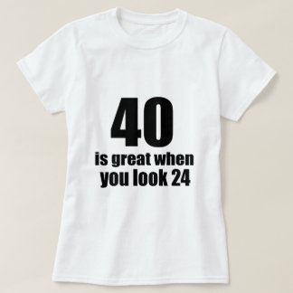 40 Is Great When You Look Birthday T-Shirt