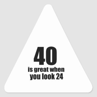 40 Is Great When You Look Birthday Triangle Sticker