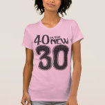 40 is the NEW 30 (black) T Shirts