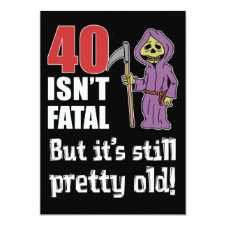 40 Isn't Fatal But Old Funny Grim Reaper Invite
