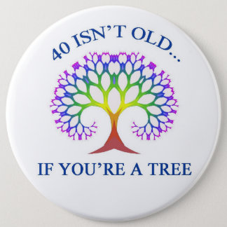 40 ISN'T OLD 6 INCH ROUND BUTTON