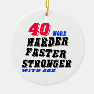 40 More Harder Faster Stronger With Age Ceramic Ornament