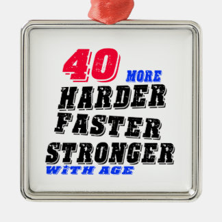 40 More Harder Faster Stronger With Age Metal Ornament